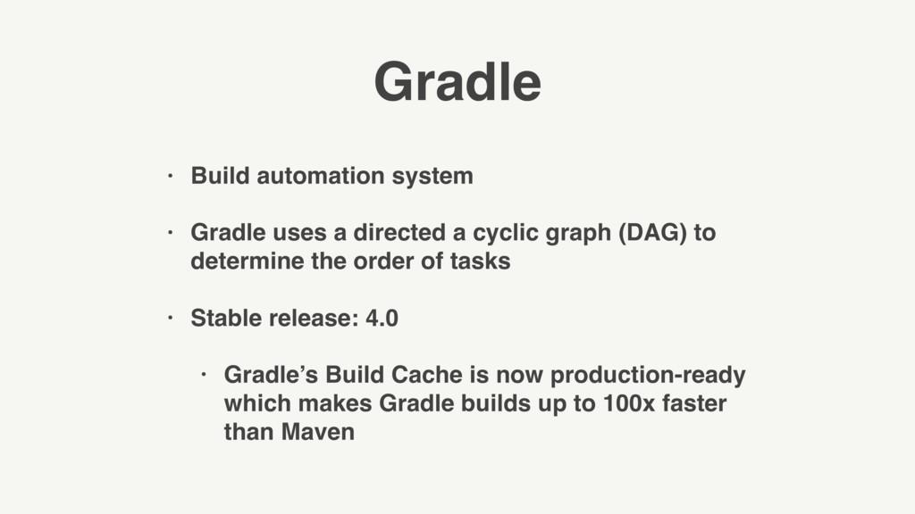 Gradle • Build automation system • Gradle uses ...