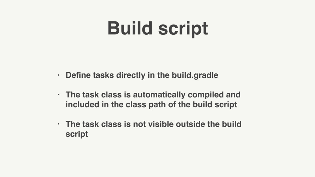 Build script • Define tasks directly in the buil...