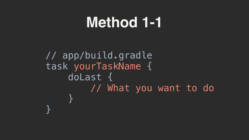 Method 1-1 // app/build.gradle task yourTaskNa...