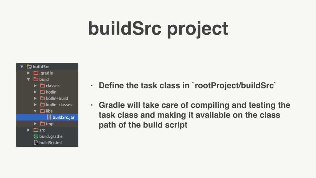 buildSrc project • Define the task class in `roo...
