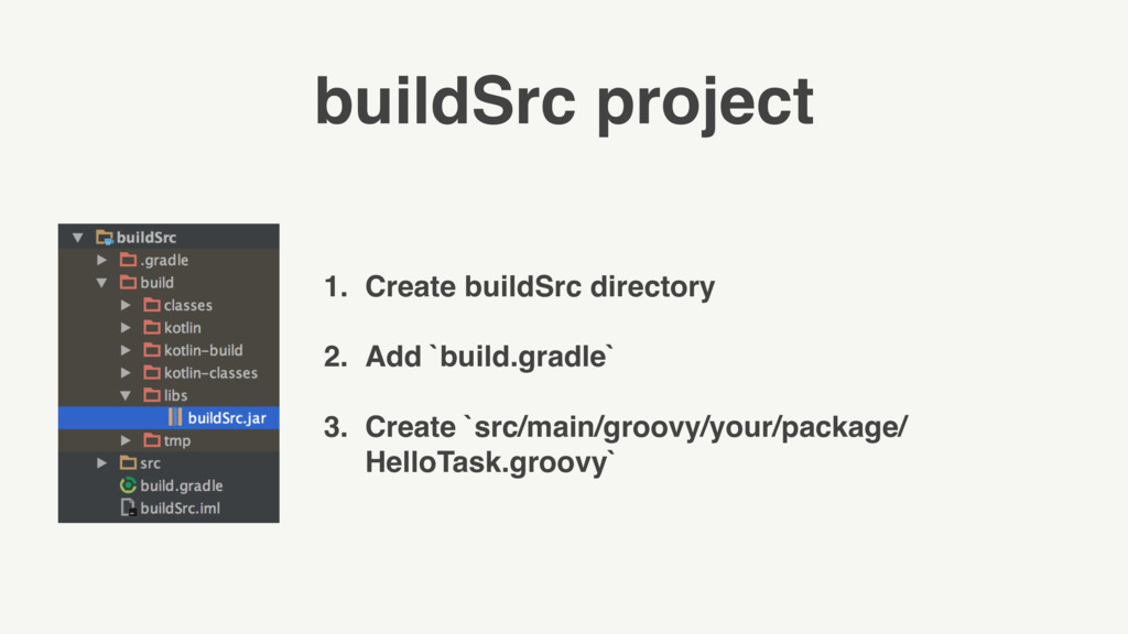 buildSrc project 1. Create buildSrc directory 2...