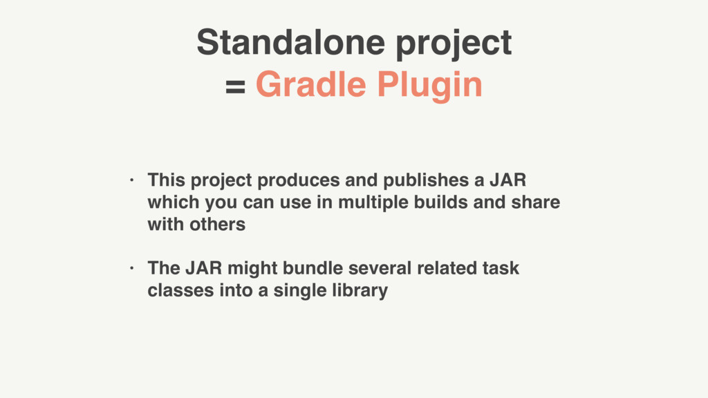 Standalone project = Gradle Plugin • This proje...
