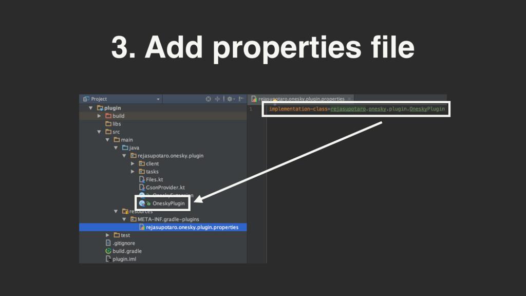 3. Add properties file
