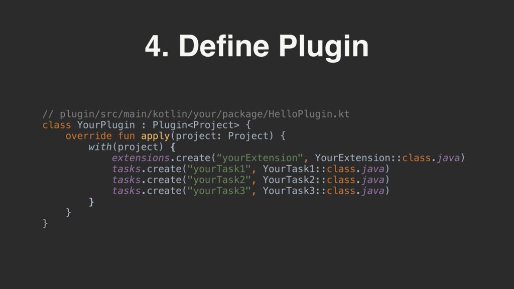 4. Define Plugin // plugin/src/main/kotlin/your/...
