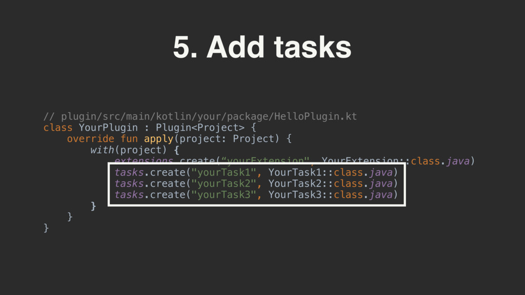 5. Add tasks // plugin/src/main/kotlin/your/pac...