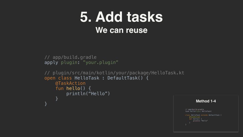 5. Add tasks We can reuse // app/build.gradle a...