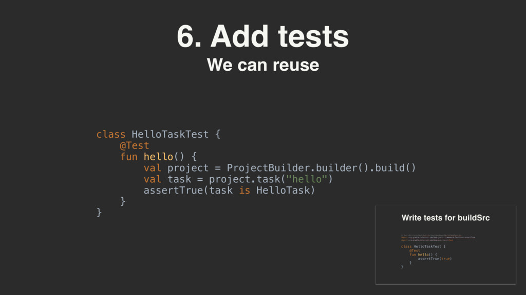 6. Add tests We can reuse class HelloTaskTest {...