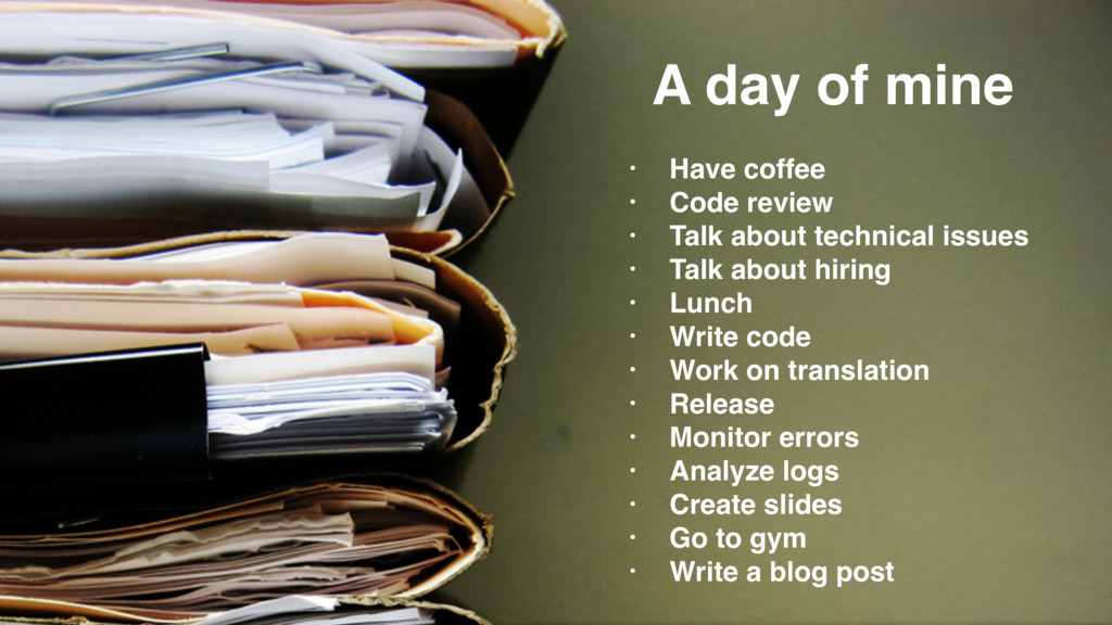 A day of mine • Have coffee • Code review • Tal...