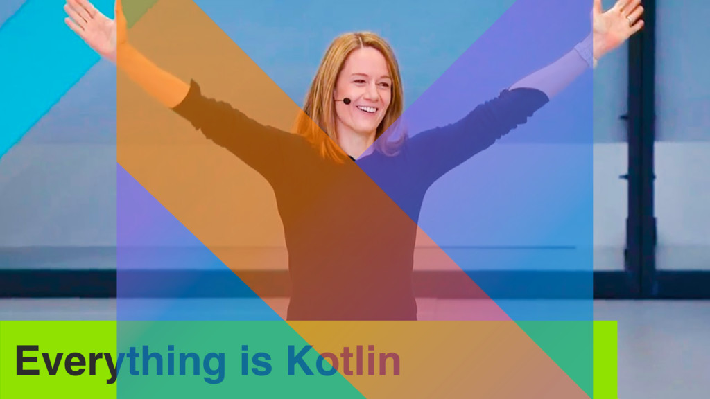 Everything is Kotlin