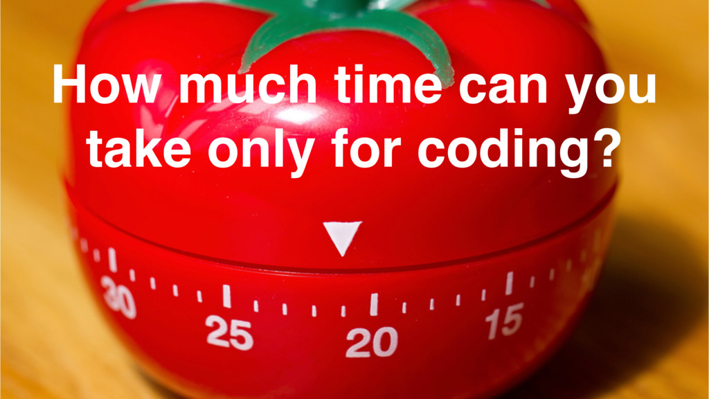 How much time can you take only for coding?