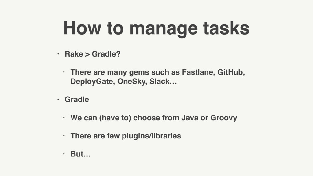 How to manage tasks • Rake > Gradle? • There ar...