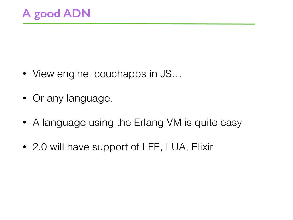 • View engine, couchapps in JS… • Or any langua...