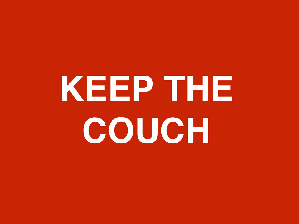 KEEP THE COUCH