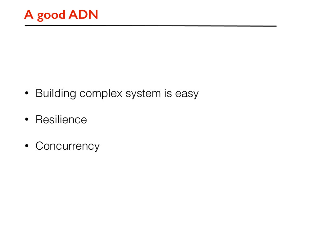 • Building complex system is easy • Resilience ...