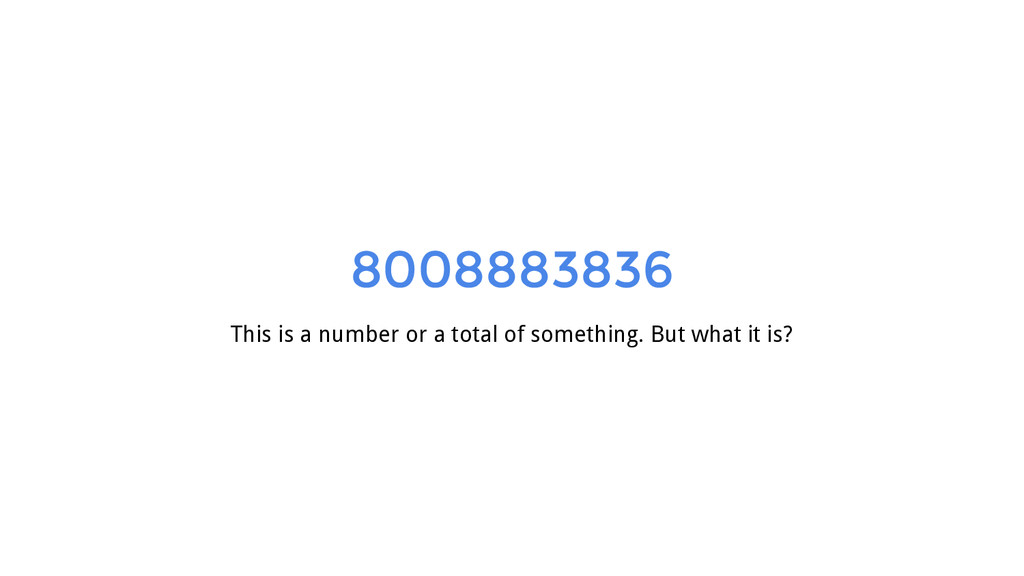 8008883836 This is a number or a total of somet...