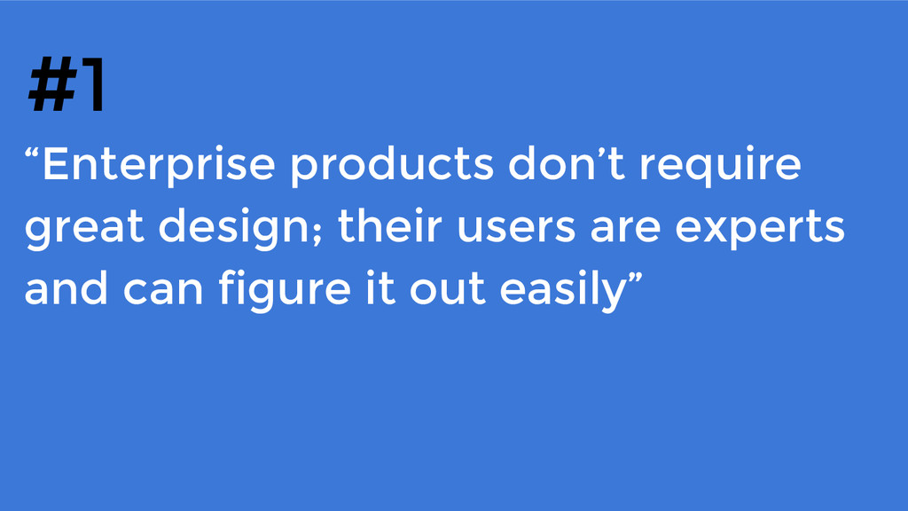 """""""Enterprise products don't require great design..."""