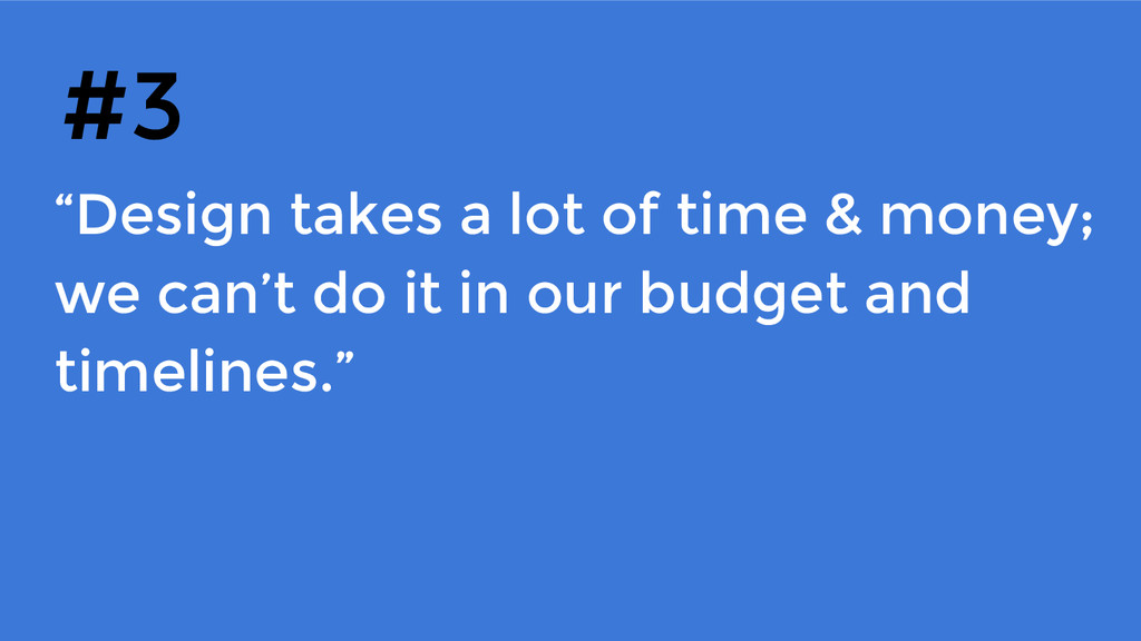 """""""Design takes a lot of time & money; we can't d..."""