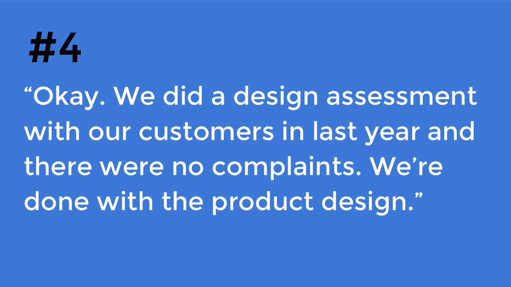 """""""Okay. We did a design assessment with our cust..."""