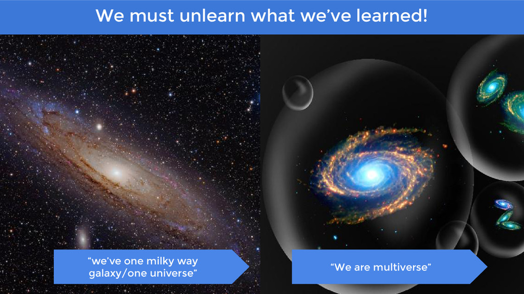 """We must unlearn what we've learned! """"we've one ..."""