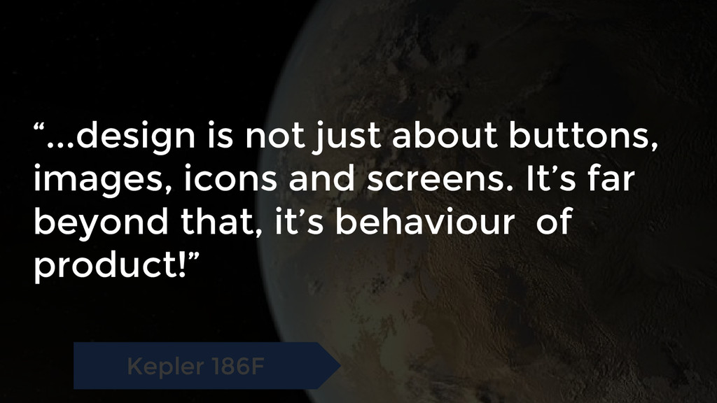 """Kepler 186F """"...design is not just about button..."""
