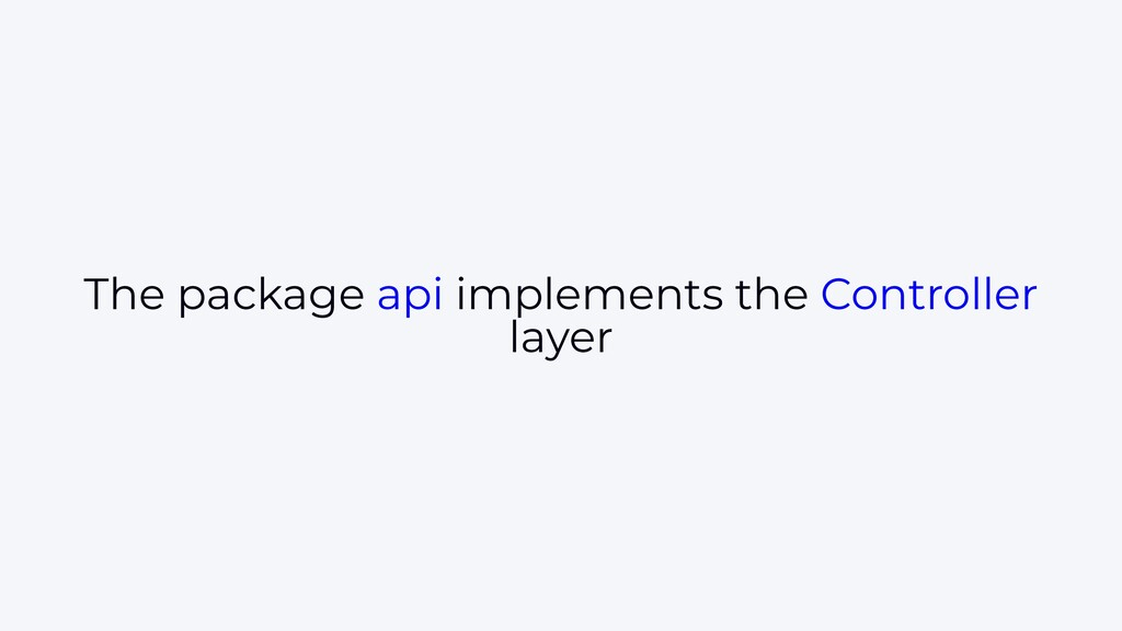 The package api implements the Controller layer