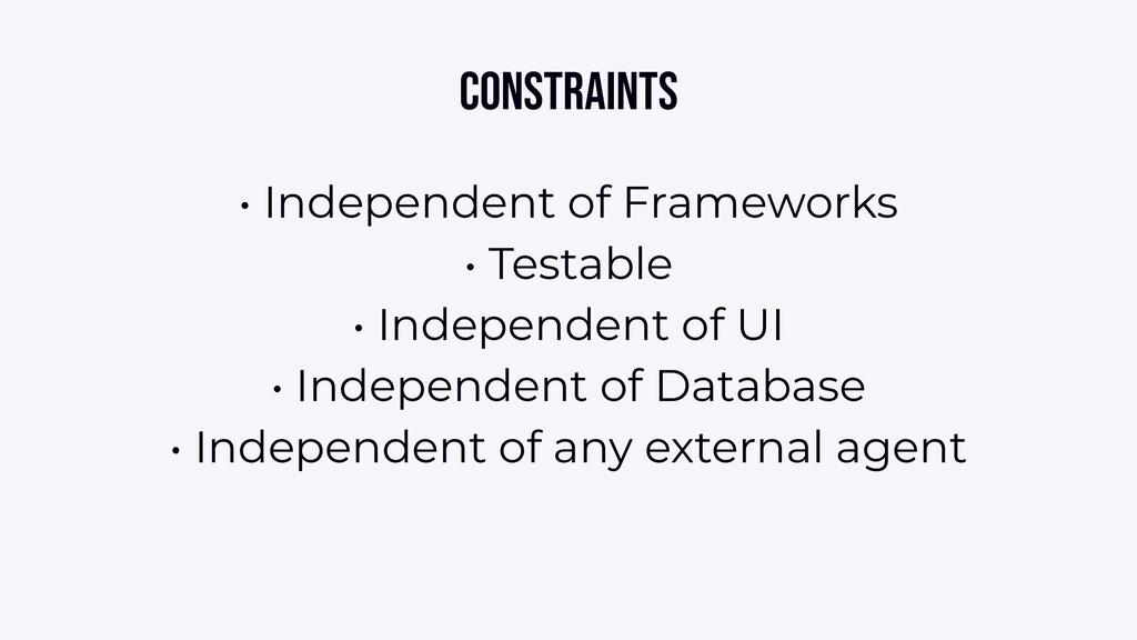 Constraints • Independent of Frameworks • Testa...