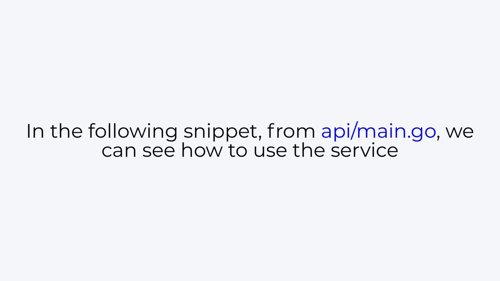In the following snippet, from api/main.go, we ...