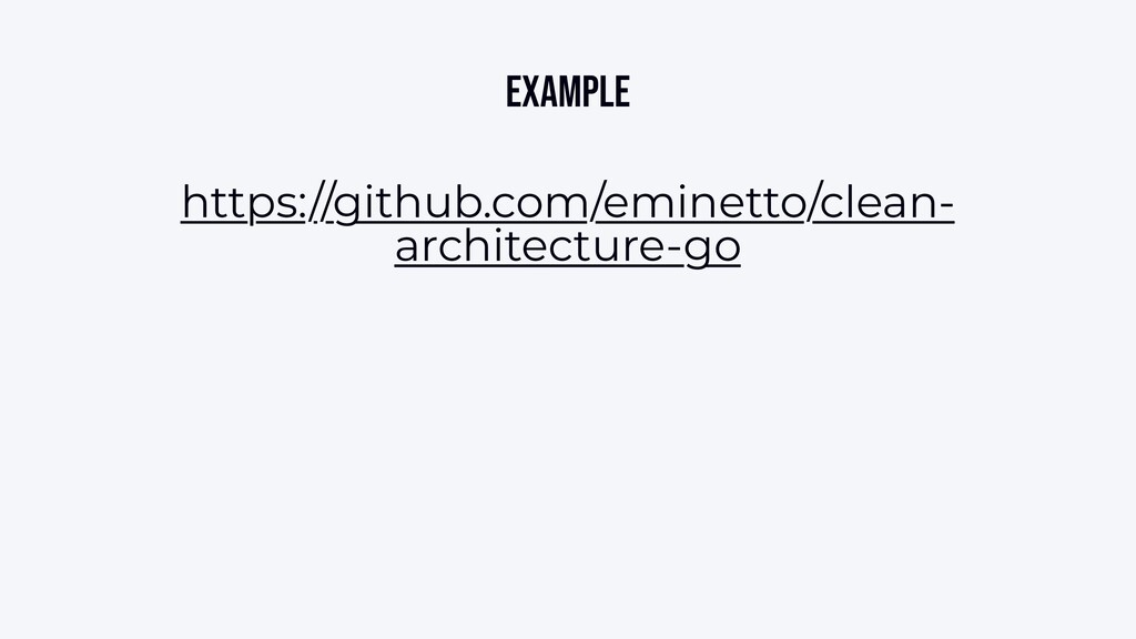 Example https://github.com/eminetto/clean- arch...