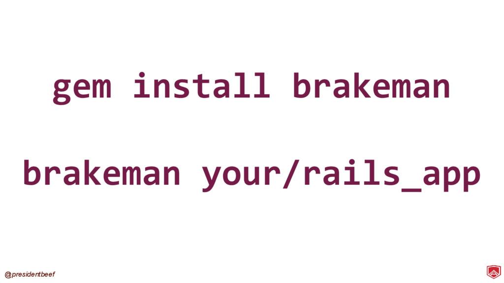 @presidentbeef gem install brakeman brakeman yo...