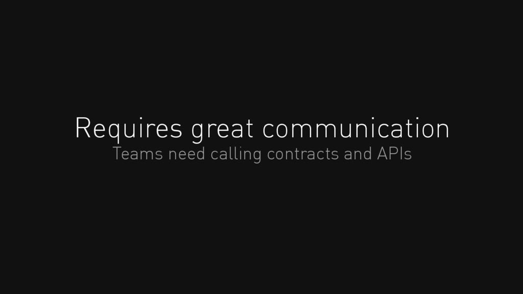 Requires great communication Teams need calling...