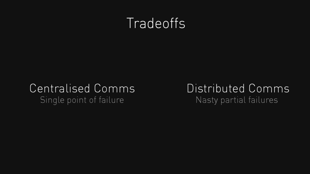 Centralised Comms Tradeoffs Distributed Comms S...