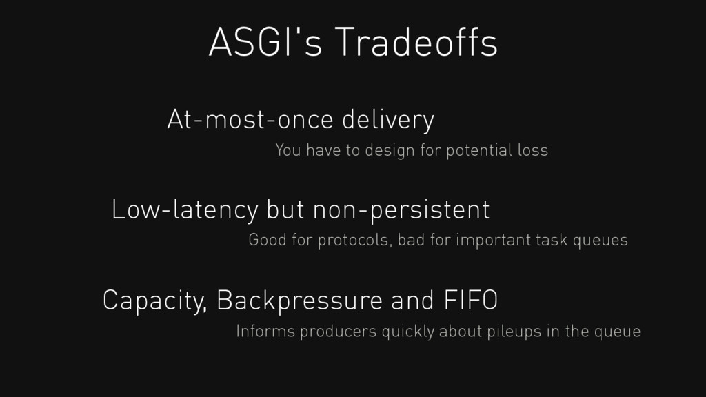 At-most-once delivery ASGI's Tradeoffs You have...