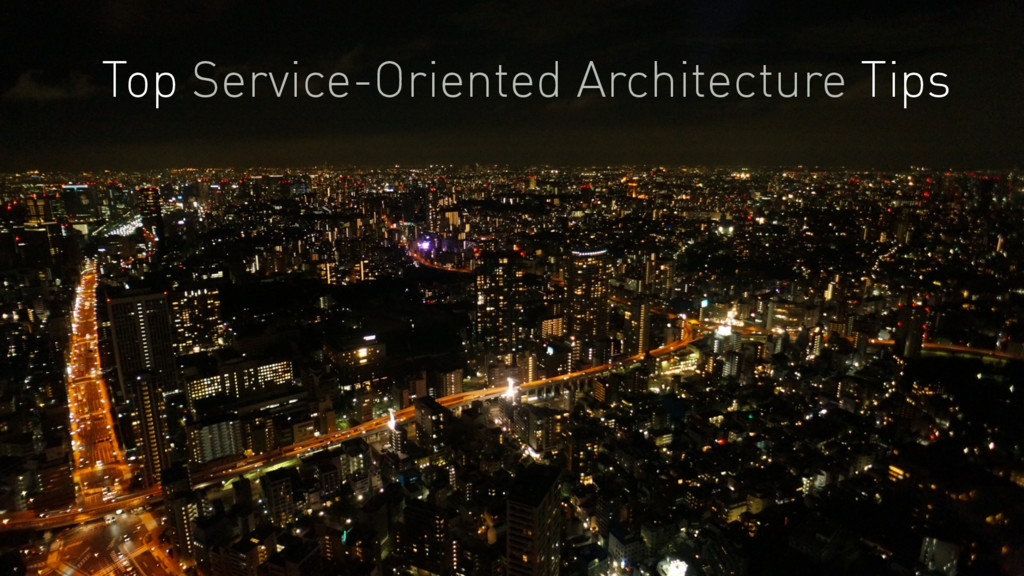 Top Service-Oriented Architecture Tips