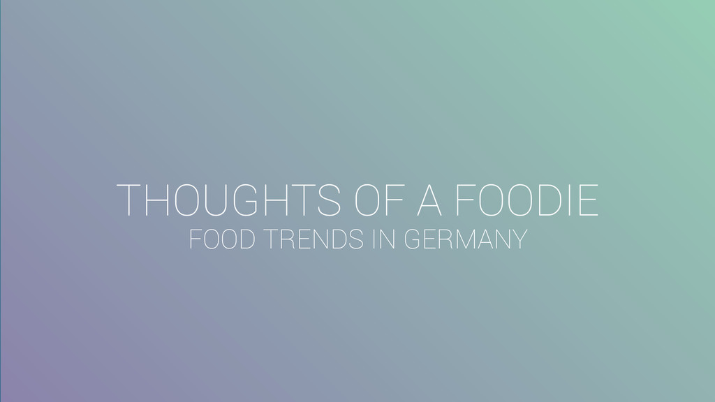 THOUGHTS OF A FOODIE FOOD TRENDS IN GERMANY
