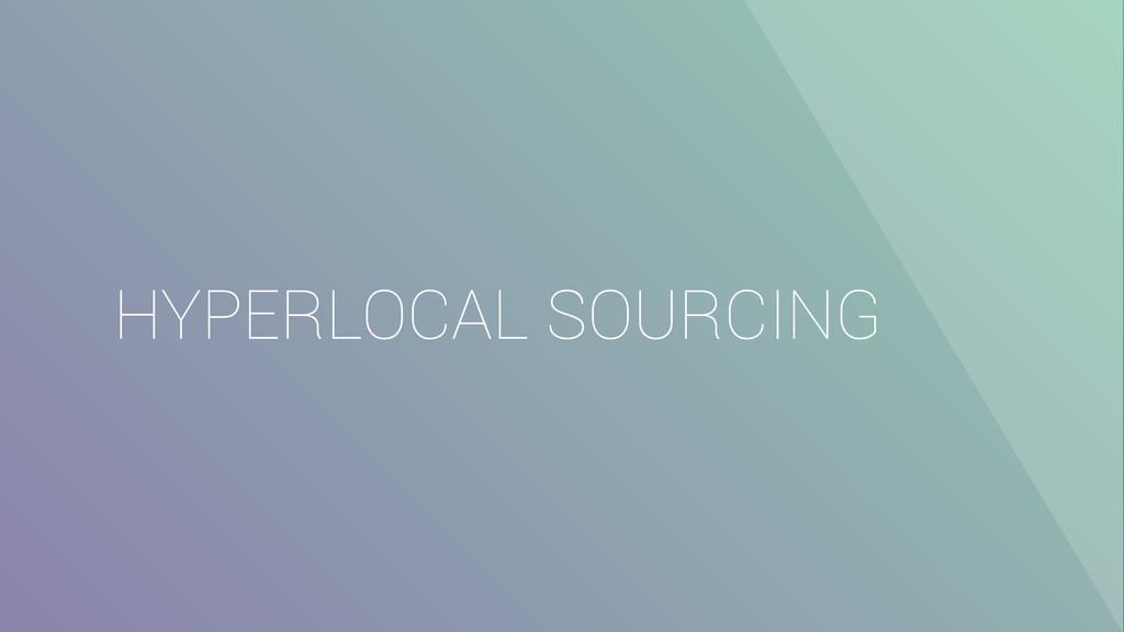HYPERLOCAL SOURCING
