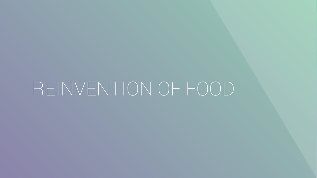REINVENTION OF FOOD