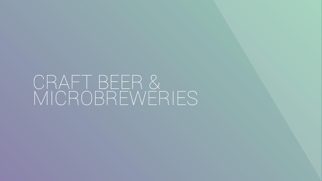 CRAFT BEER & MICROBREWERIES