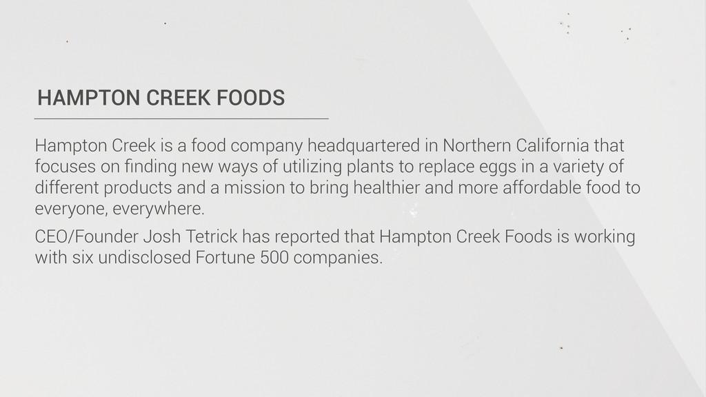 HAMPTON CREEK FOODS Hampton Creek is a food com...