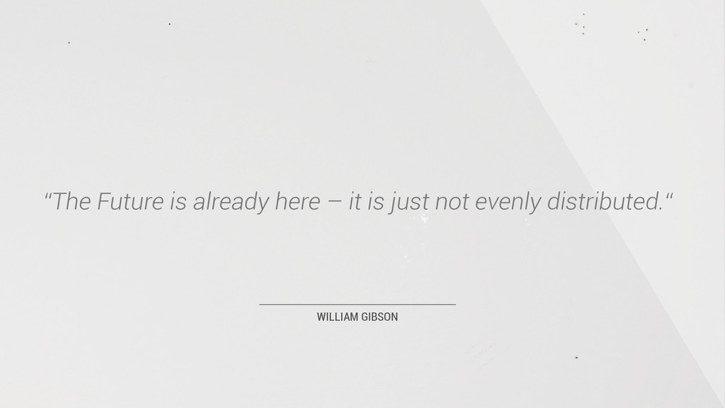 """WILLIAM GIBSON """"The Future is already here – it..."""