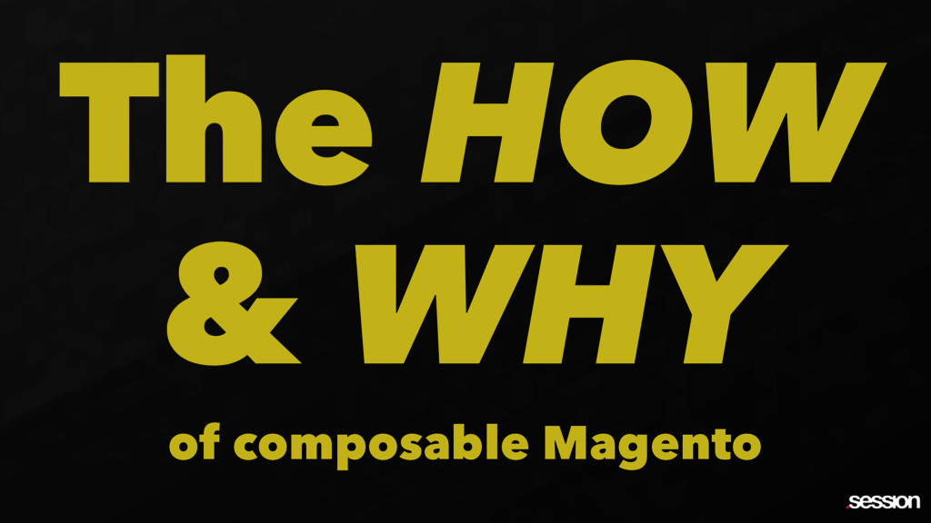 The HOW & WHY of composable Magento