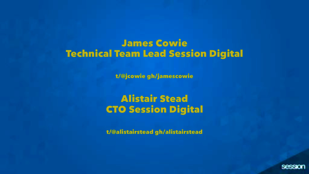 James Cowie Technical Team Lead Session Digital...