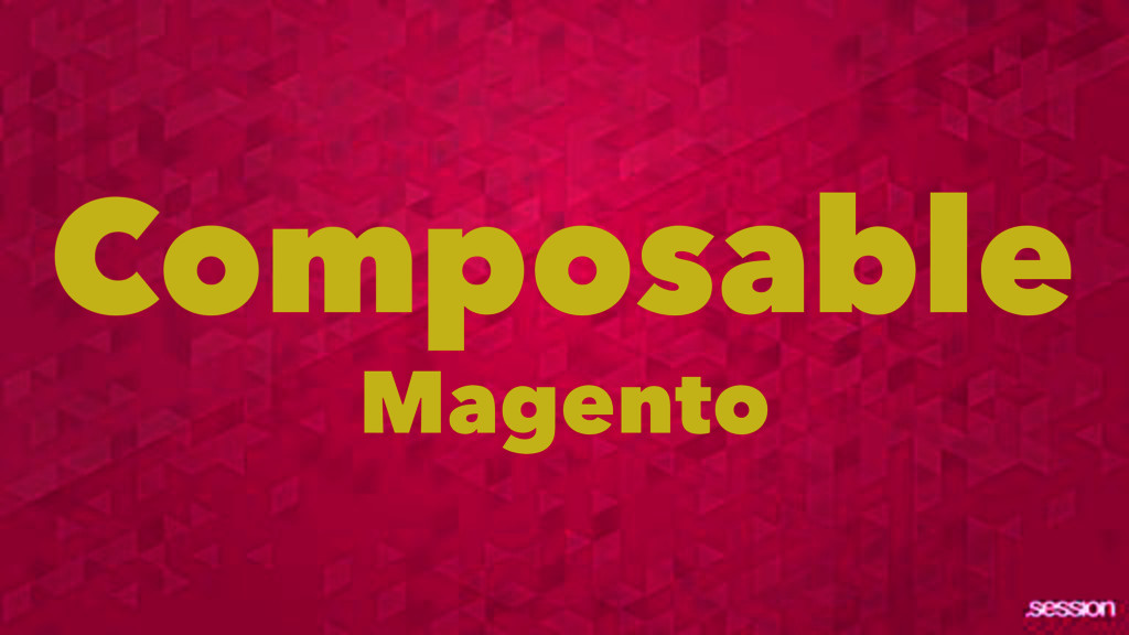Composable Magento