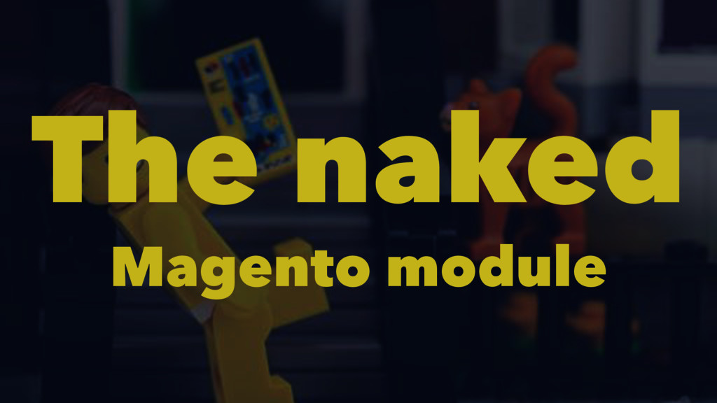 The naked Magento module