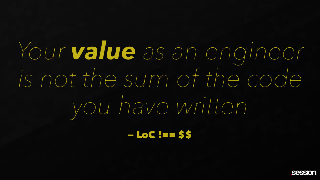 Your value as an engineer is not the sum of the...