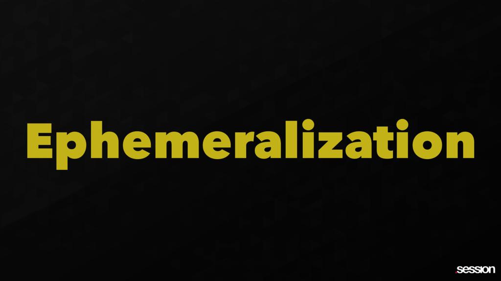 Ephemeralization