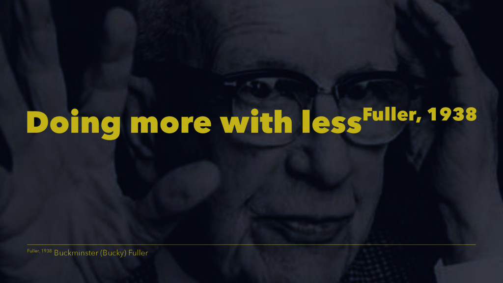 Doing more with lessFuller, 1938 Fuller, 1938 B...
