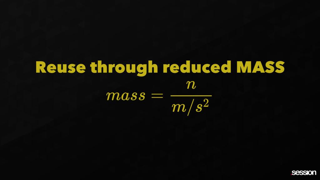 Reuse through reduced MASS