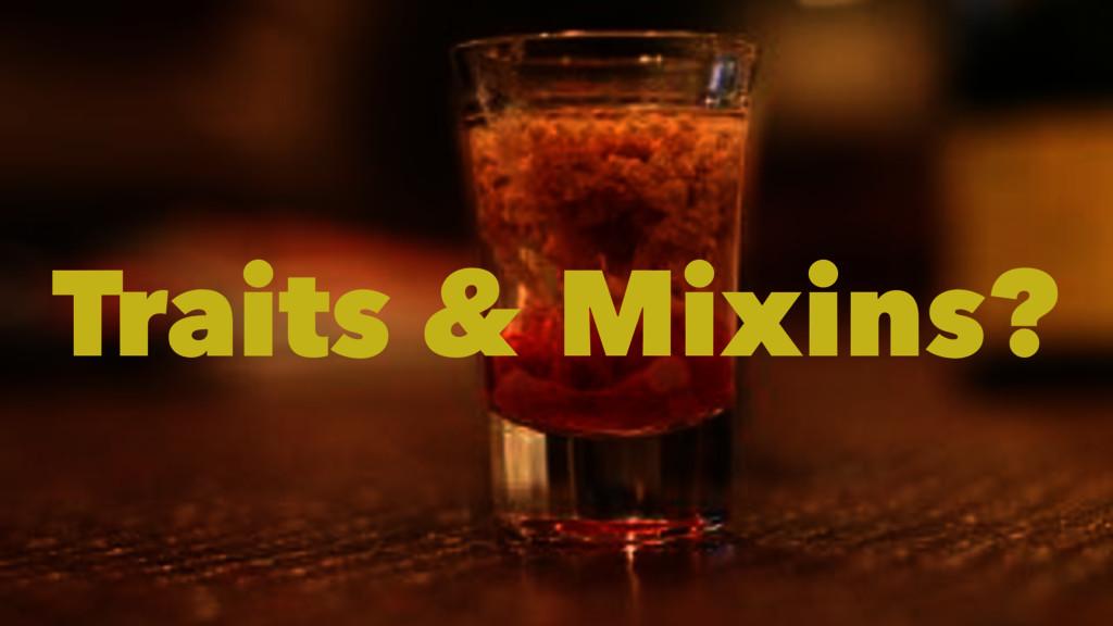 Traits & Mixins?