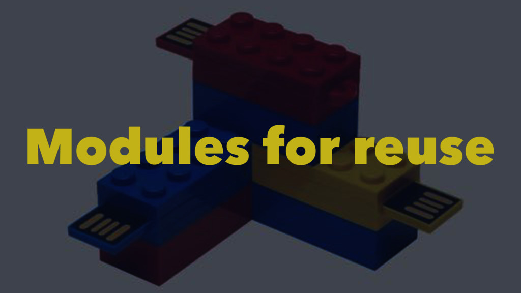 Modules for reuse