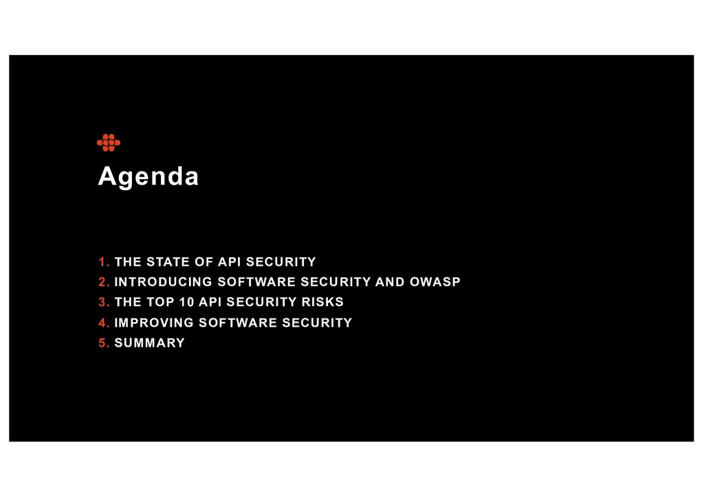 Agenda 1. THE STATE OF API SECURITY 2. INTRODUC...